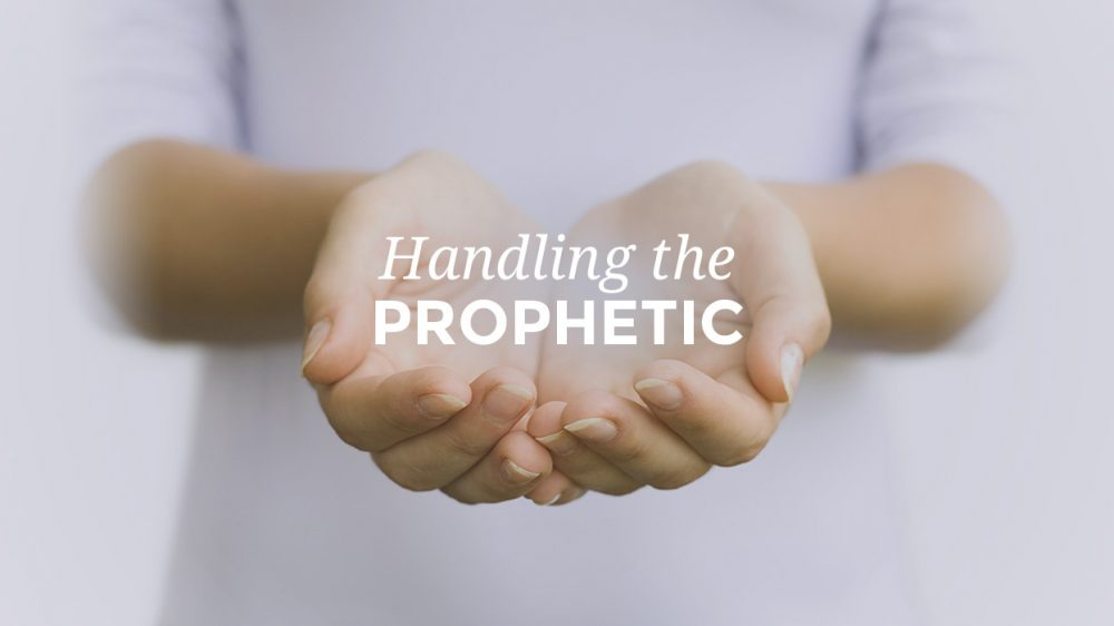 Handling The Prophetic – Some Things To Remember