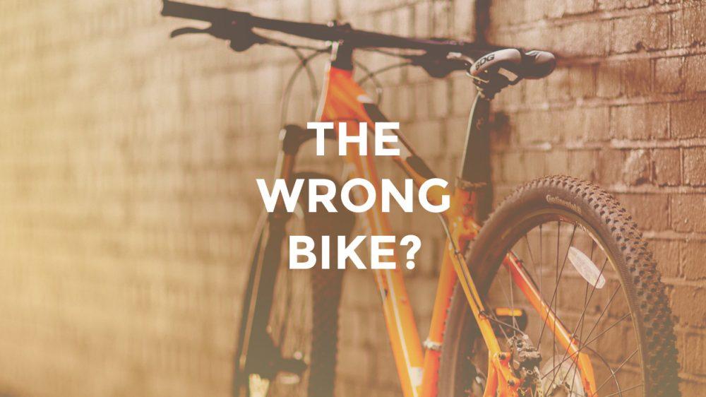 The Wrong Bike?