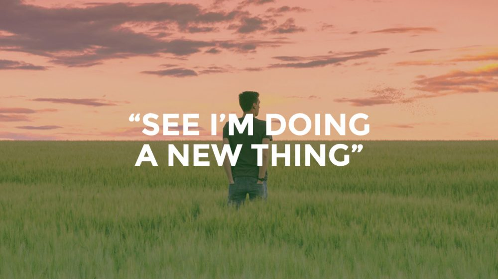 """""""See I'm doing a new thing!"""""""