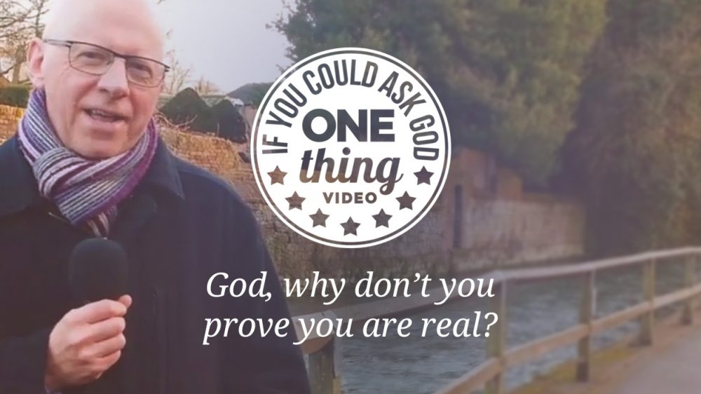 God, Why Don't You Prove You Are Real?