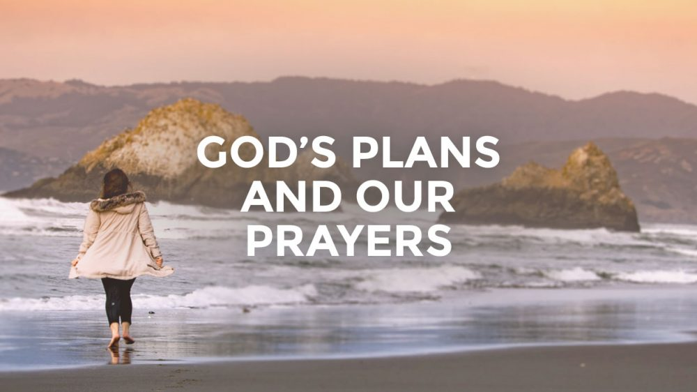God's plans and our prayers