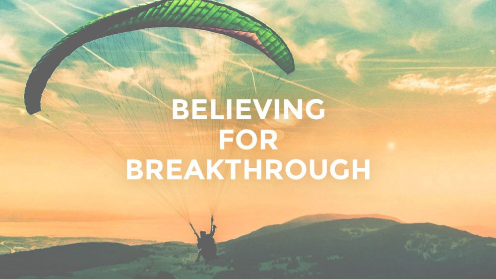 Believing For Breakthrough